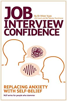 Job Interview Confidence - Replacing Anxiety with Self-Belief (NLP series for people who stammer Book 1) by [Vyas, Hiten]