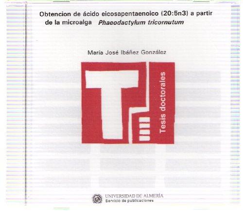 Obtención de ácido eicosapentaenoico (20:5n3) a partir de la microalga Phaeodactylum tricornutum (Tesis Doctorales (Edición Electrónica)) por Mª José Ibáñez González