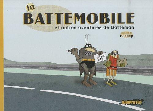 La Battemobile et autres aventures de Batteman par Pochep
