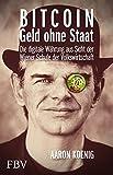 Bitcoin - Geld ohne Staat: Die digitale Währung aus Sicht