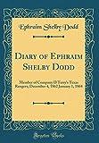 Diary of Ephraim Shelby Dodd: Member of Company D Terry's Texas Rangers; December 4, 1862 January 1, 1864 (Classic Reprint)
