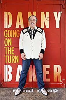 Going on the Turn: Being the Extraordinary Stories of My Life and Dodging Death's Door by [Baker, Danny]