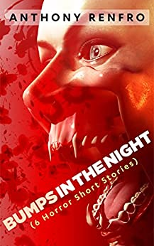 Bumps in the Night: (6 Horror Short Stories) by [Renfro, Anthony]