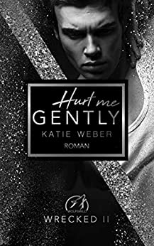 Hurt me gently (WRECKED 2) von [Weber, Katie]