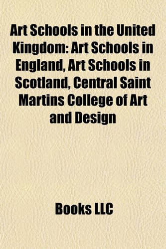 Art Schools in the United Kingdom: Art Schools in England, Art Schools in Scotland, Central Saint Martins College of Art and Design