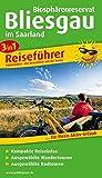 Biosphärenreservat Bliesgau: 3in1-Reiseführer für Ihren Aktiv-Urlaub, kompakte Reiseinfos, ausgewählte Rad- und Wandertouren, übersichtlicher Kartenatlas (Reiseführer / RF)