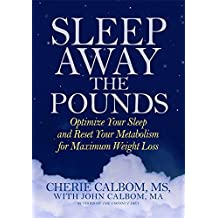 Sleep Away The Pounds: Optimise Yr Sleep and Reset Yr Metabolism for Max Weight Loss: Optimize Your Sleep and Reset Your Metabolism for Maximum Weight Loss