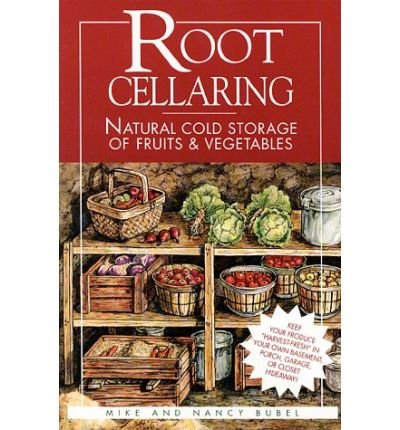 [Root Cellaring: Natural Cold Storage of Fruits and Vegetables] [by: Mike Bubel]