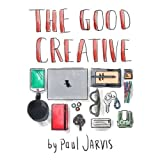 The Good Creative: 18 ways to make better art by Paul Jarvis (2014-04-12)