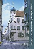 Der Bischofshof in Regensburg (Große Kunstführer / Große Kunstführer / Städte und Einzelobjekte, Band 84) -