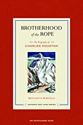 Brotherhood of the Rope: The Biography of Charles Houston with DVD (Legends and Lore)