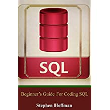 SQL: Beginner's Guide for Coding SQL (database programming, computer programming, how to program, sql for dummies, java, mysql, The Oracle, python, PHP, ... Coding, CSS Book 7) (English Edition)
