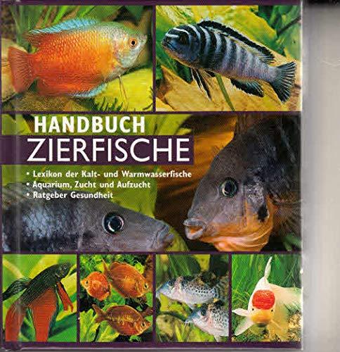 Handbuch Zierfische: Lexikon der Kalt- und Warmwasserfische.  Aquarium, Zucht und Aufzucht. Ratgeber Gesundheit