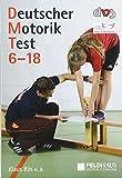Deutscher Motorik-Test 6-18 (DMT 6-18): Erarbeitet vom ad-hoc-Ausschuss