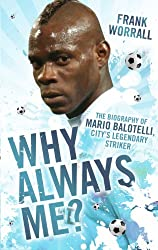 Why Always Me? - The Biography of Mario Balotelli, City's Legendary Striker