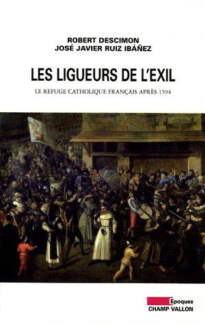 Les ligueurs de l'exil : Le refuge catholique français après 1594