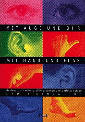 Mit Auge und Ohr, mit Hand und Fuß: Gehirnorganisationsprofile erkennen und optimal nutzen (Lernen...