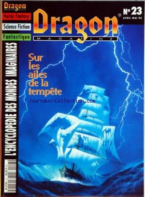 DRAGON MAGAZINE [No 23] du 01/04/1995 - HEROIC FANTASY - SCIENCE FICTION - FANTASTIQUE - ENCYCLOPEDIE DES MONDES IMAGINAIRES SUR LES AILES DE LA TEMPETE - MAGIE SOUS-MARINE - CREER LA VIE - LA PSYCHOLOGIE DU GOLEM - DETRUIRE LE MONSTRE - PETER PAN