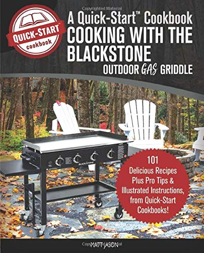 Cooking With The Blackstone Outdoor Gas Griddle, A Quick-Start Cookbook: 101 Delicious Grill Recipes with Illustrated Instructions, from Healthy Happy Foodie! (B/W Edition) - Propan-tank Grill