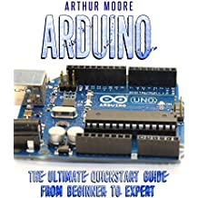Arduino: The Ultimate QuickStart Guide - From Beginner to Expert (Arduino, Arduino for Beginners) (English Edition)