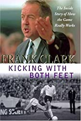 Kicking with Both Feet: The Inside Story of How the Game Really Works