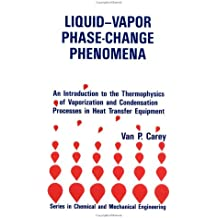 Liquid-Vapor Phase-Change Phenomena: An Introduction To The Thermophysics Of vaporization and condensation in heat transfer equipment: An Introduction ... & Condensation in Heat Transfer Equipment
