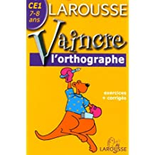 Vaincre l'orthographe : CE1, 7-8 ans