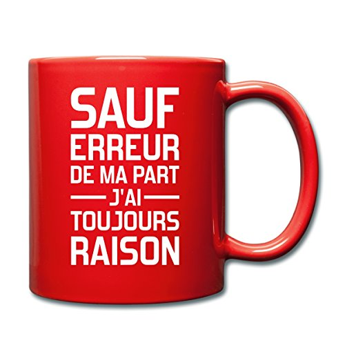 Spreadshirt Sauf Erreur J'Ai Toujours Raison Mug uni, rouge