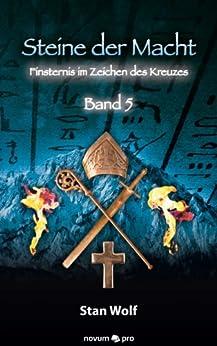 Steine der Macht - Band 5: Finsternis im Zeichen des Kreuzes von [Wolf, Stan]