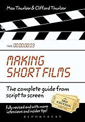 Making Short Films, Third Edition: The Complete Guide from Script to Screen