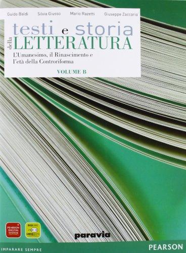 Testi e storia della letteratura. Vol. B: L'umanesimo, il Rinascimento e l'et della Controriforma. Per le Scuole superiori. Con espansione online