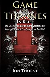 Game of Thrones In Brief: The Unofficial Guide to HBO's Adaptation of George R R Martin's 'A Song of Ice And Fire' (Westeros Backstage Pass Series)