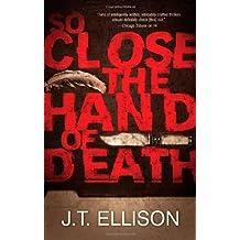 So Close the Hand of Death (A Taylor Jackson Novel) by J.T. Ellison (2011-02-15)