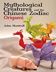 Mythological Creatures and the Chinese Zodiac Origami (Dover Origami Papercraft) by John Montroll (2010-10-18)