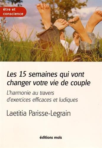 Les 15 semaines qui vont changer votre vie de couple : L'harmonie au travers d'exercices efficaces et ludiques