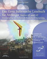 Das Erste Italienische Lesebuch für Anfänger: Stufen A1 und A2 Zweisprachig mit Italienisch-deutscher Übersetzung