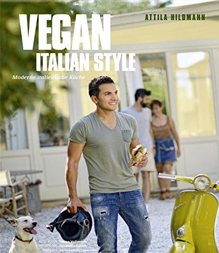 Vegan Italian Style - Moderne italienische Küche (Vegane Kochbücher von Attila Hildmann) Buch-Cover
