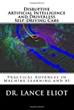 Disruptive Artificial Intelligence (AI) and Driverless Self-Driving Cars: Practical Advances in Machine Learning and AI