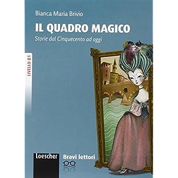 Il Quadro Magico. Livello B1. Bravi Lettori. Con Cd-Rom