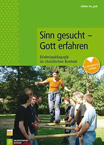 Sinn gesucht - Gott erfahren: Erlebnispädagogik im christlichen Kontext (edition im puls)