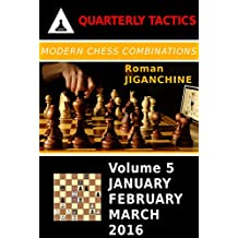 Modern Chess Combinations: January, February, March 2016 (Quarterly Chess Tactics Book 5) (English Edition)