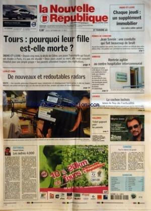 NOUVELLE REPUBLIQUE (LA) [No 18814] du 21/09/2006 - TOURS - POURQUOI LEUR FILLE EST-ELLE MORTE - LOIR ET CHER - DE NOUVEAUX ET REDOUTABLES RADARS - EDITORIAL - LES AUTRES 4 000 PAR FRANCOIS TARTARIN - INDRE ET LOIRE - CHAQUE JEUDI UN SUPPLEMENT IMMOBILIER - PERMIS DE CONDUIRE - JEAN SAVOIE - UNE CONDUITE QUI FAIT BEAUCOUP DE BRUIT - AMBOISE - RENTREE AGITEE AU CENTRE HOSPITALIER INTERCOMMUNAL - LOCHOIS - LE COCHON LOCHOIS SOUS LE FEU DE L'ACTUALITE - VALLERES - TICKET GAGNANT POUR LES PARENTS - par Collectif