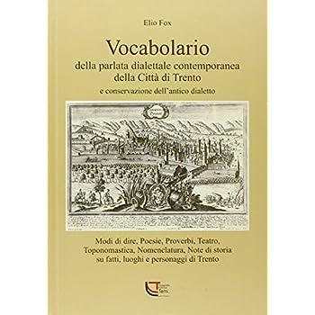 Vocabolario Della Parlata Dialettale Contemporanea Della Città Di Trento E Conservazione Dell'antico Dialetto