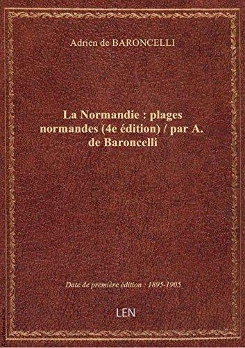 La Normandie : plages normandes (4e édition) / par A. de Baroncelli par Adrien de BARONCELLI