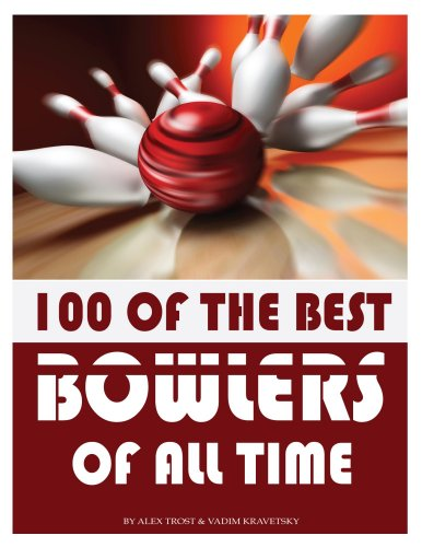 100 of the Best Bowlers of All Time (English Edition) por Alex Trost