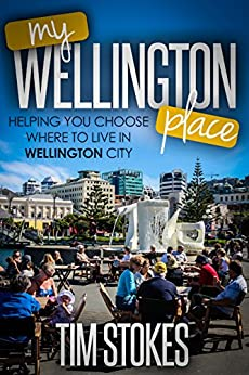 My Wellington Place: Where to live in Wellington, New Zealand by [Stokes, Tim]