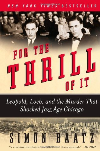 For the Thrill of It: Leopold, Loeb, and the Murder That Shocked Jazz Age Chicago by Simon Baatz (1-May-2009) Paperback