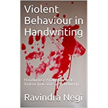 Violent Behaviour in Handwriting: Handwriting Analysis reveals Violent indicators in Handwriting (English Edition)