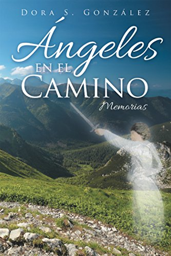 Ángeles En El Camino: Memorias por Dora S. González