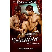 ERÓTICA: Los Secretos Calientes de la Pasión (Romance en Trío, Pasión, Sexo, Lujuria) (Spanish Edition)